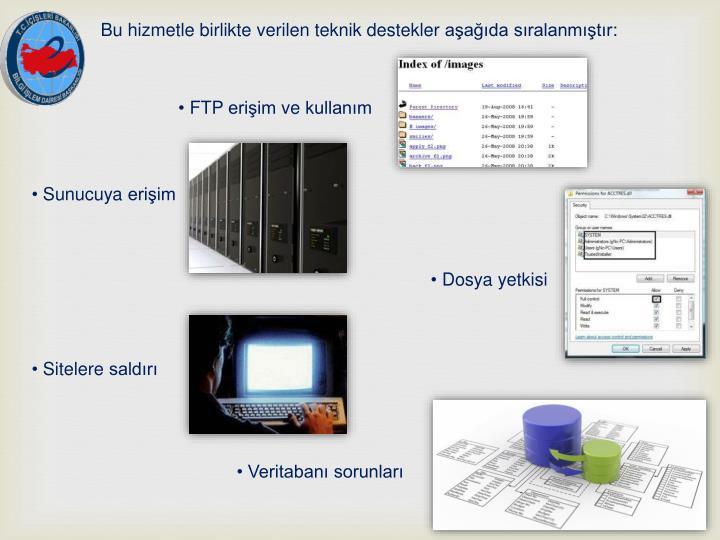 Bu hizmetle birlikte verilen teknik destekler aşağıda sıralanmıştır