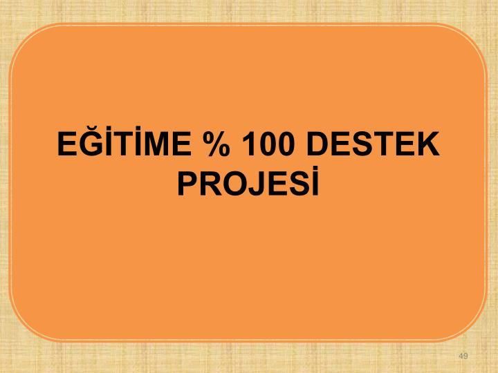 EĞİTİME % 100 DESTEK
