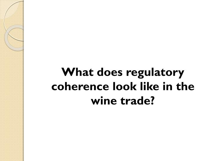 What does regulatory coherence look like in the wine trade?