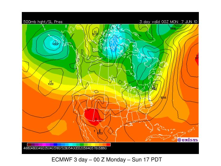 ECMWF 3 day – 00 Z Monday – Sun 17 PDT