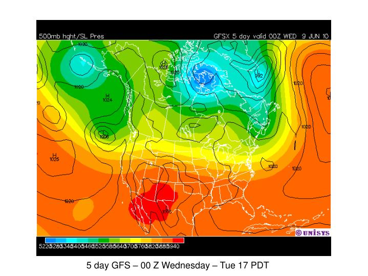 5 day GFS – 00 Z Wednesday – Tue 17 PDT