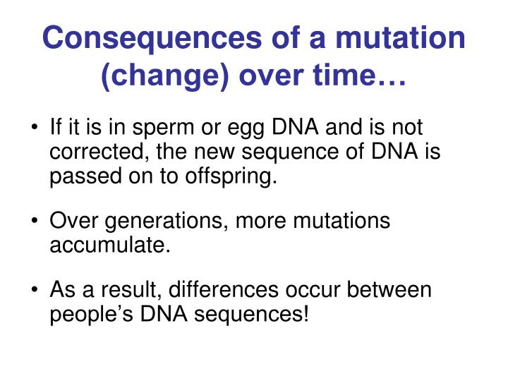 Consequences of a mutation (change) over time…