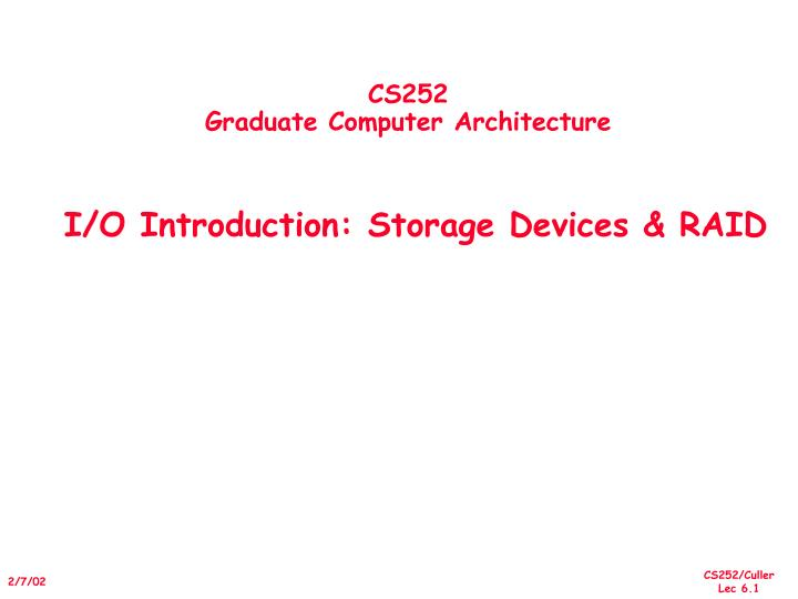 Cs252 graduate computer architecture i o introduction storage devices raid