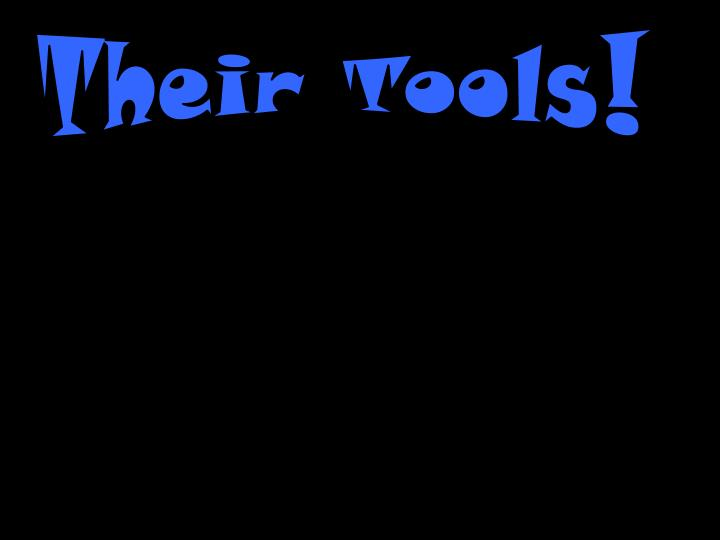 Their Tools!