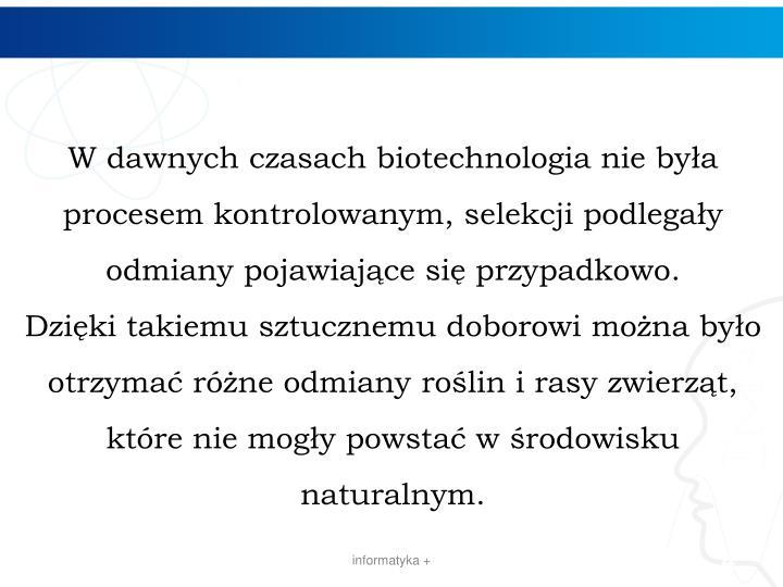 W dawnych czasach biotechnologia nie była