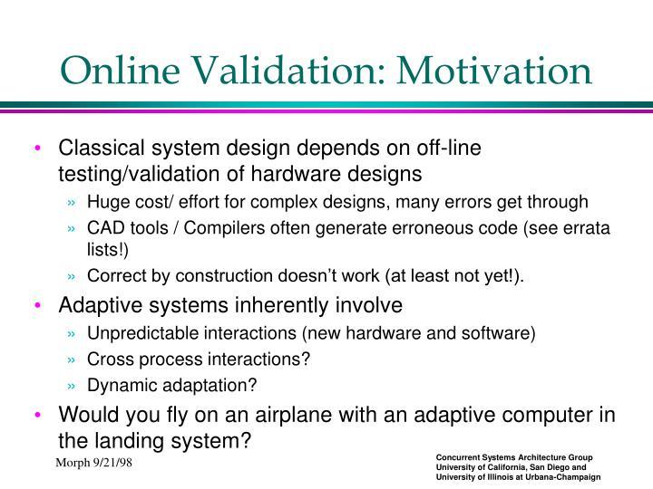 Online Validation: Motivation