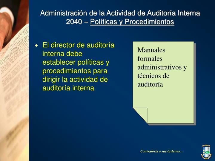 El director de auditoría interna debe establecer políticas y procedimientos para dirigir la actividad de auditoría interna