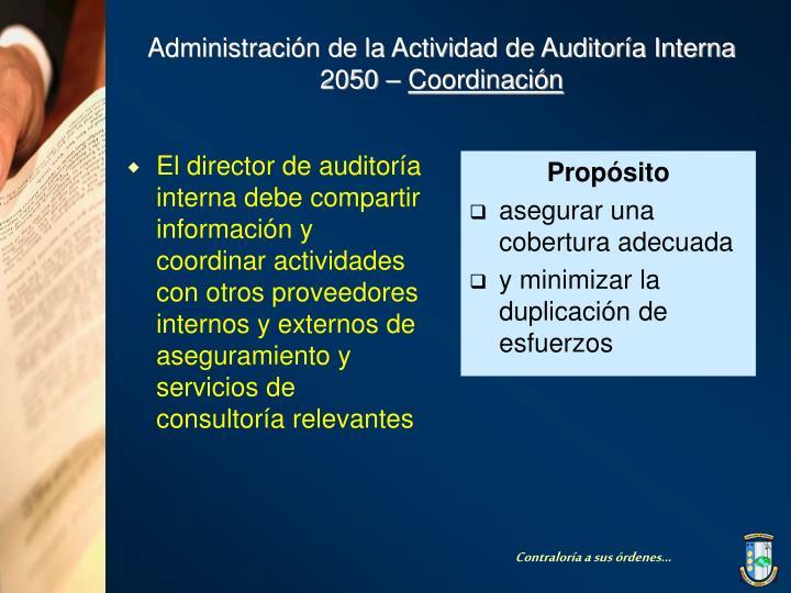El director de auditoría interna debe compartir información y coordinar actividades con otros proveedores internos y externos de aseguramiento y servicios de consultoría relevantes