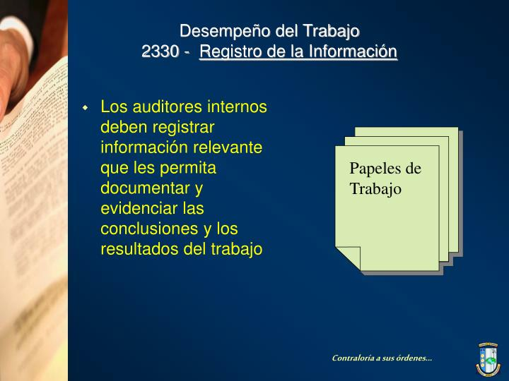 Los auditores internos deben registrar información relevante que les permita documentar y evidenciar las conclusiones y los resultados del trabajo