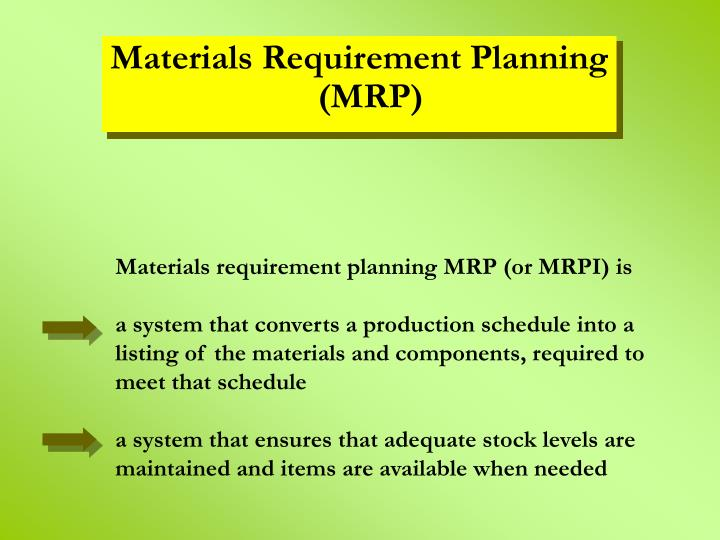Materials requirement planning MRP (or MRPI) is