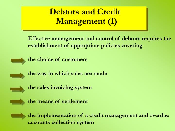 Effective management and control of debtors requires the establishment of appropriate policies covering