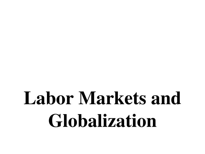 Labor Markets and Globalization