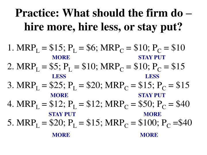 Practice: What should the firm do – hire more, hire less, or stay put?