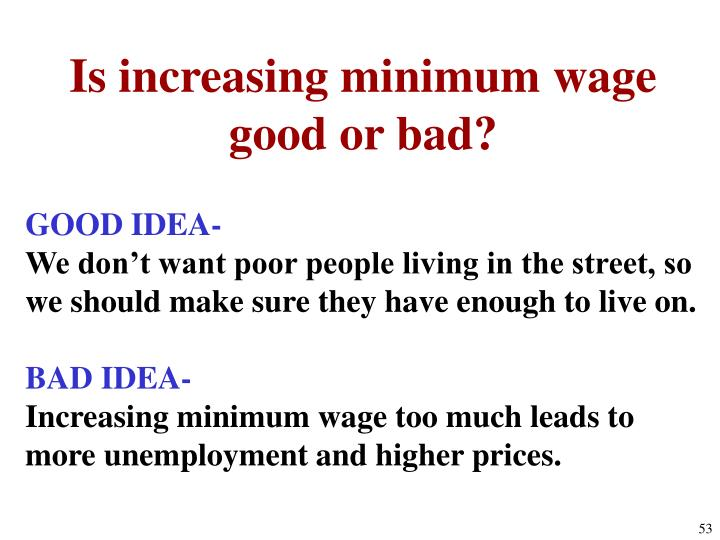 Is increasing minimum wage good or bad?