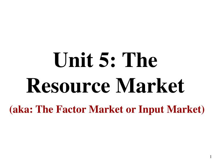 Unit 5 the resource market