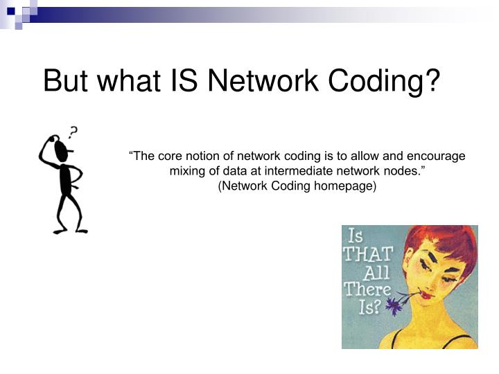 But what IS Network Coding?
