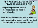 hey we gotta eat and have a place to live don t we