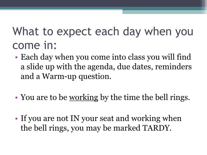 What to expect each day when you come in: