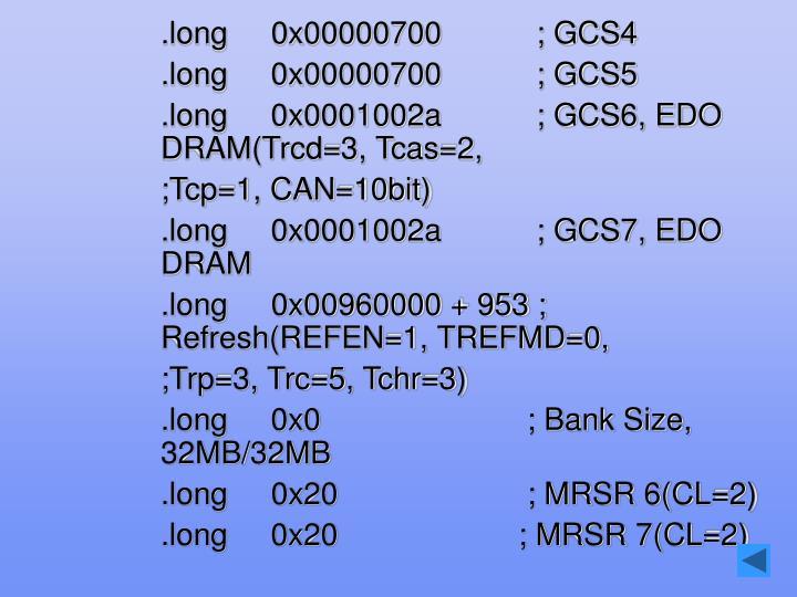 .long     0x00000700           ; GCS4