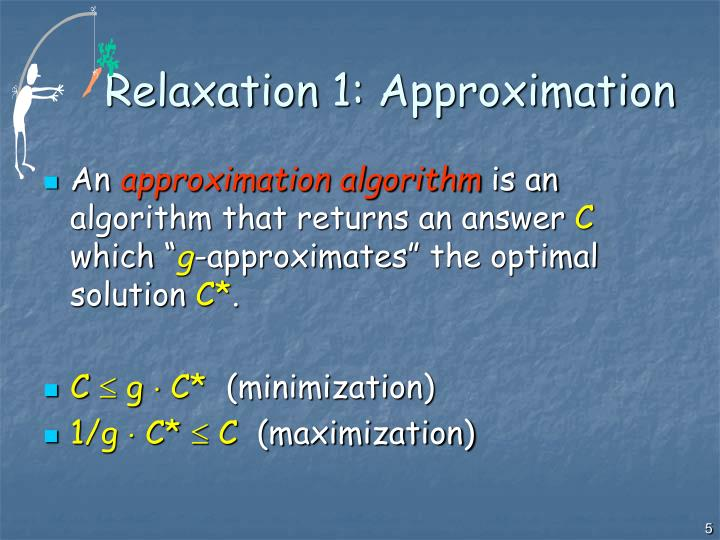 Relaxation 1: Approximation