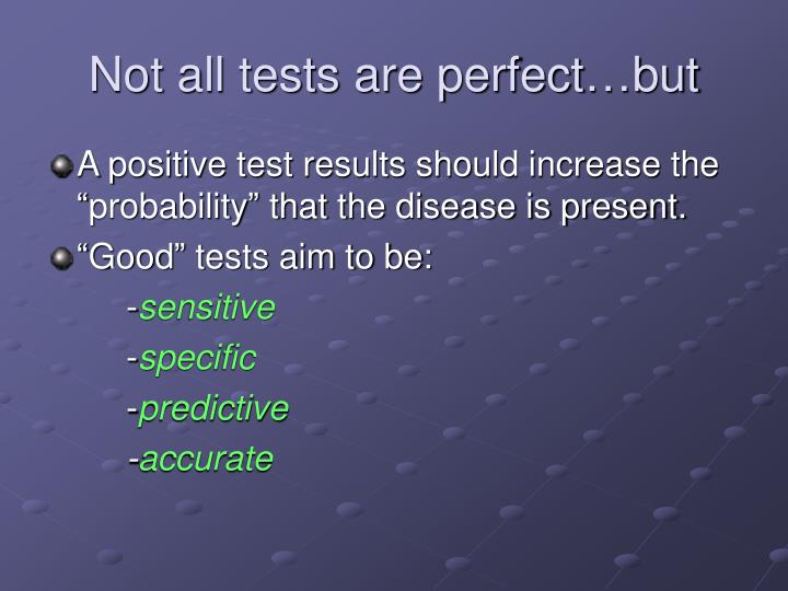 Not all tests are perfect…but
