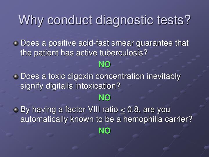 Why conduct diagnostic tests?