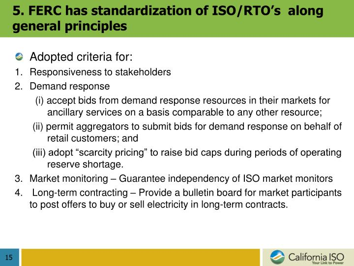 5. FERC has standardization of ISO/RTO's  along general principles