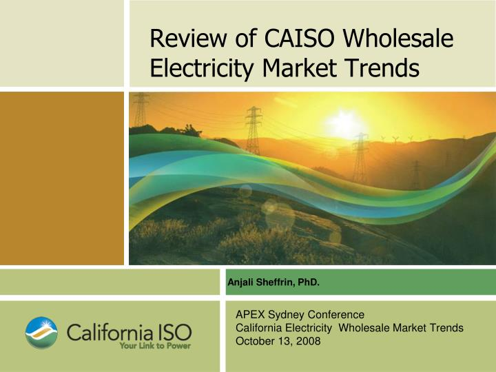 Review of caiso wholesale electricity market trends