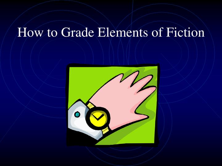 How to Grade Elements of Fiction
