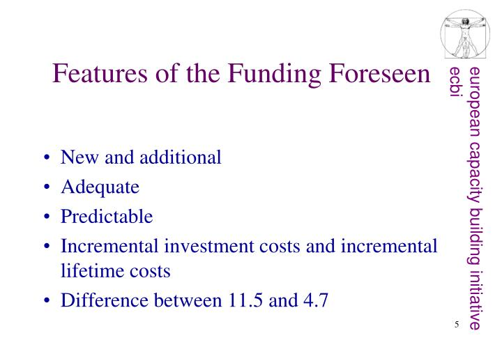 Features of the Funding Foreseen