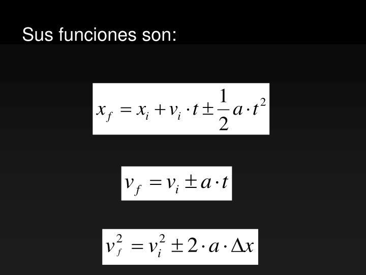 Sus funciones son: