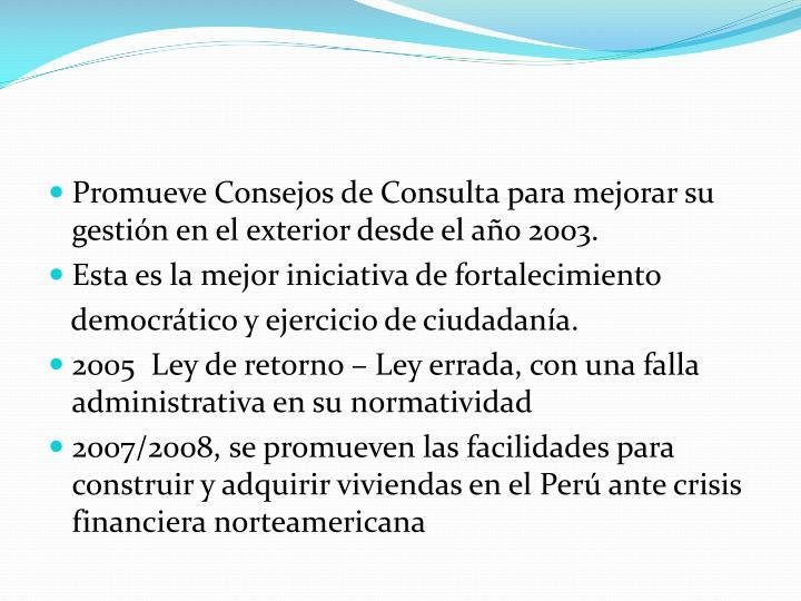 Promueve Consejos de Consulta para mejorar su gestión en el exterior desde el año 2003.