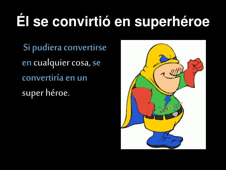 Él se convirtió en superhéroe