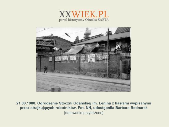21.08.1980. Ogrodzenie Stoczni Gdaskiej im. Lenina z hasami wypisanymi przez strajkujcych robotnikw. Fot. NN, udostpnia Barbara Bednarek