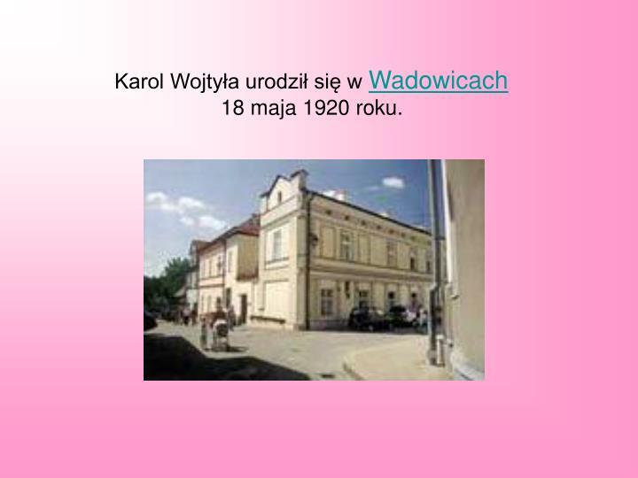Karol Wojtyła urodził się w