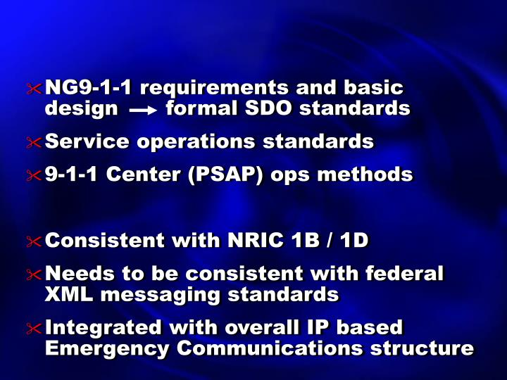 NG9-1-1 requirements and basic design       formal SDO standards