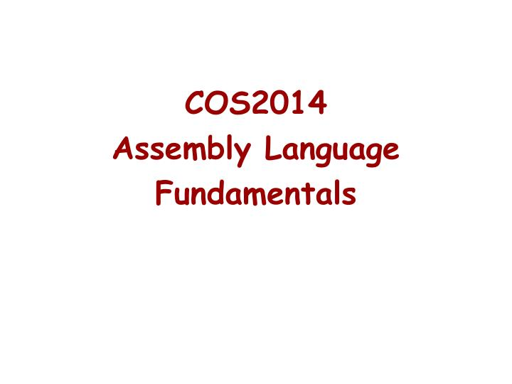 Cos2014 assembly language fundamentals