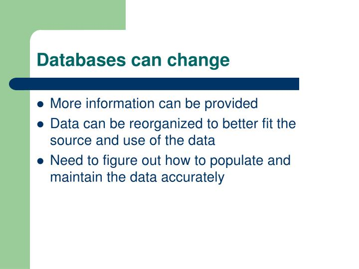 Databases can change