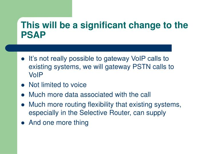 This will be a significant change to the PSAP