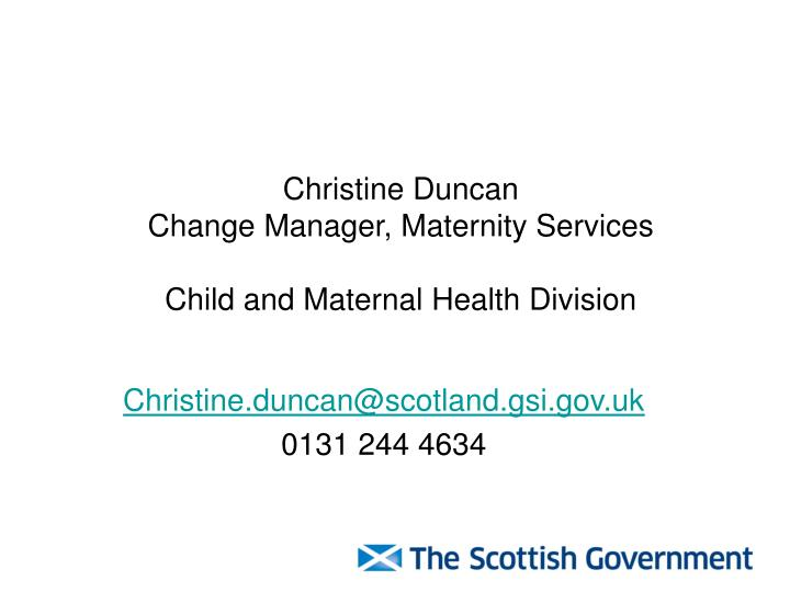 Christine duncan change manager maternity services child and maternal health division