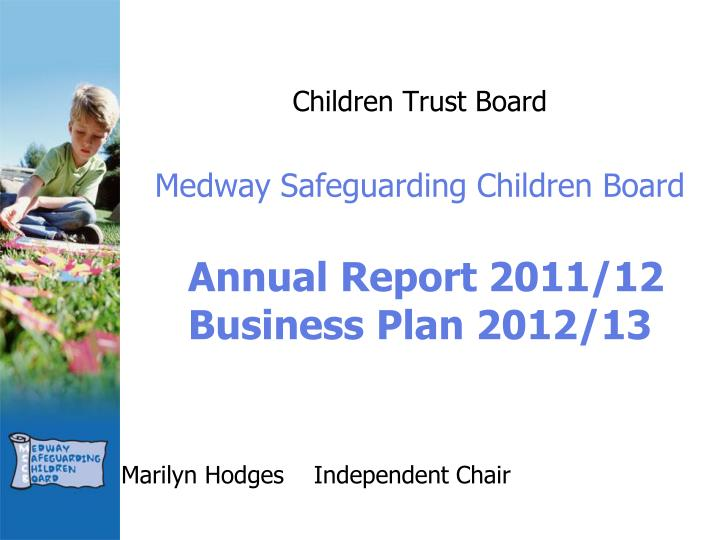 Children trust board medway safeguarding children board annual report 2011 12 business plan 2012 13