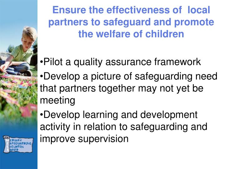 Ensure the effectiveness of  local partners to safeguard and promote the welfare of children