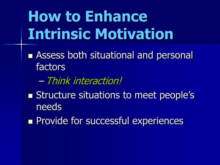 How to Enhance Intrinsic Motivation