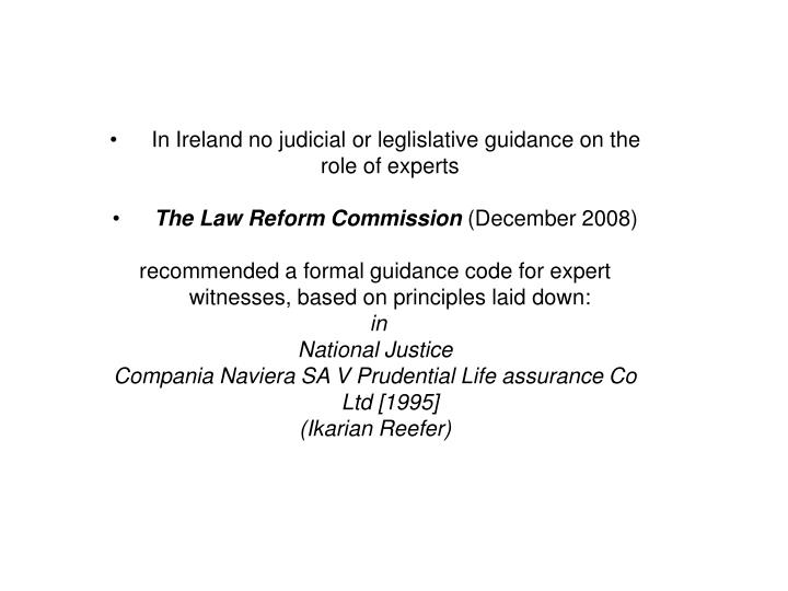 In Ireland no judicial or leglislative guidance on the role of experts