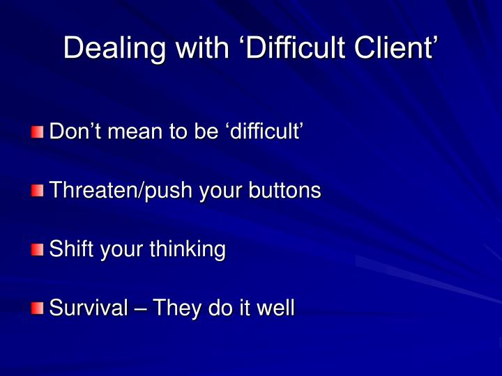 Dealing with 'Difficult Client'