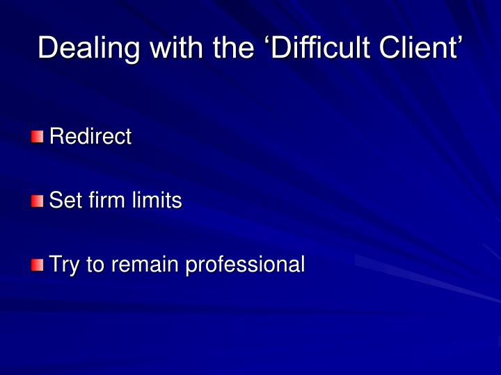 Dealing with the 'Difficult Client'