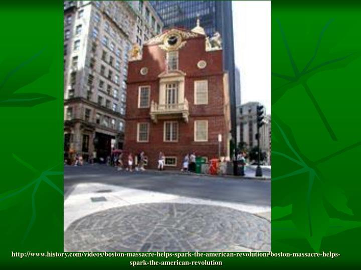 http://www.history.com/videos/boston-massacre-helps-spark-the-american-revolution#boston-massacre-helps-spark-the-american-revolution