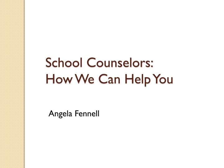 School counselors how we can help you
