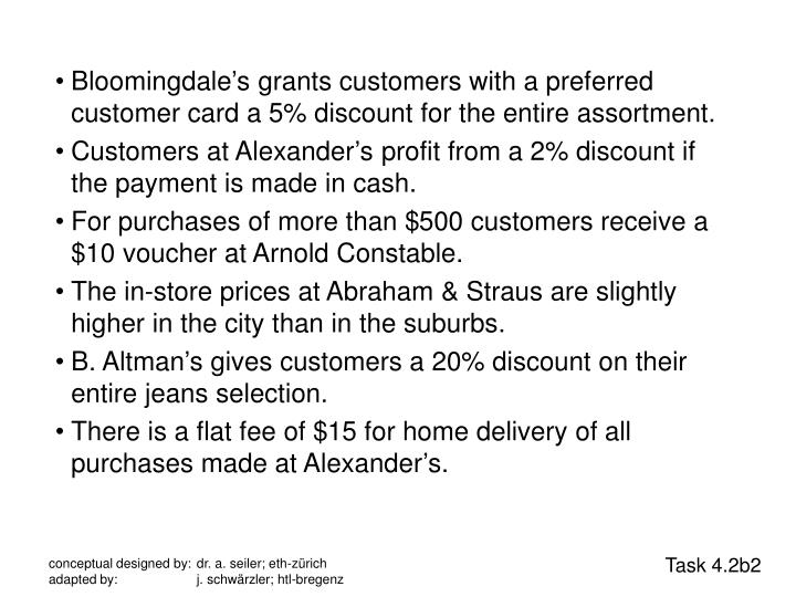 •Bloomingdale's grants customers with a preferred customer card a 5% discount for the entire assortment.