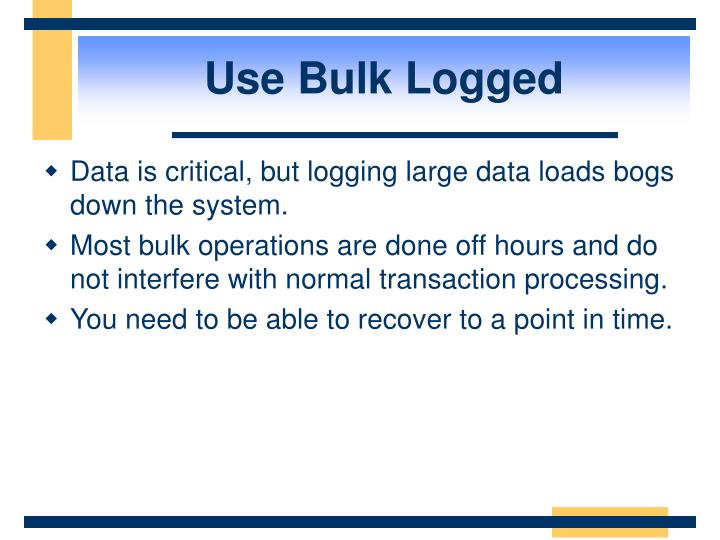 Use Bulk Logged
